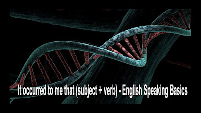 It occurred to me that (subject + verb) - English Speaking Basics