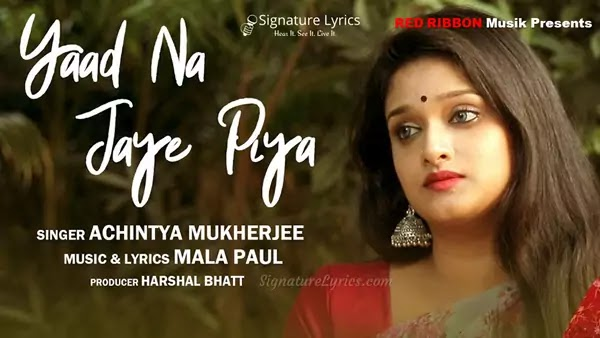 Yaad Na Jaye Piya Lyrics - Achintya Mukherjee | Mala Paul | Sad Romantic Song