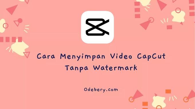 Cara Menyimpan Video CapCut ke Galeri Tanpa Watermark