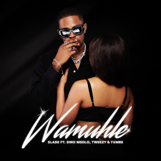 Slade - Wamuhle (feat. Sino Msolo, Tweezy & Yumbs) [Exclusivo 2021] (Download Mp3)