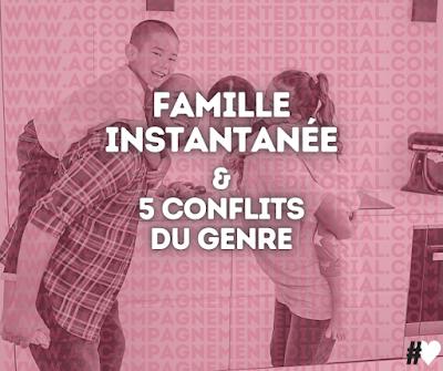 La famille instantanée et 5 conflits