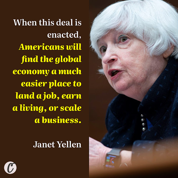 When this deal is enacted, Americans will find the global economy a much easier place to land a job, earn a living, or scale a business. — U.S. Treasury Secretary Janet Yellen