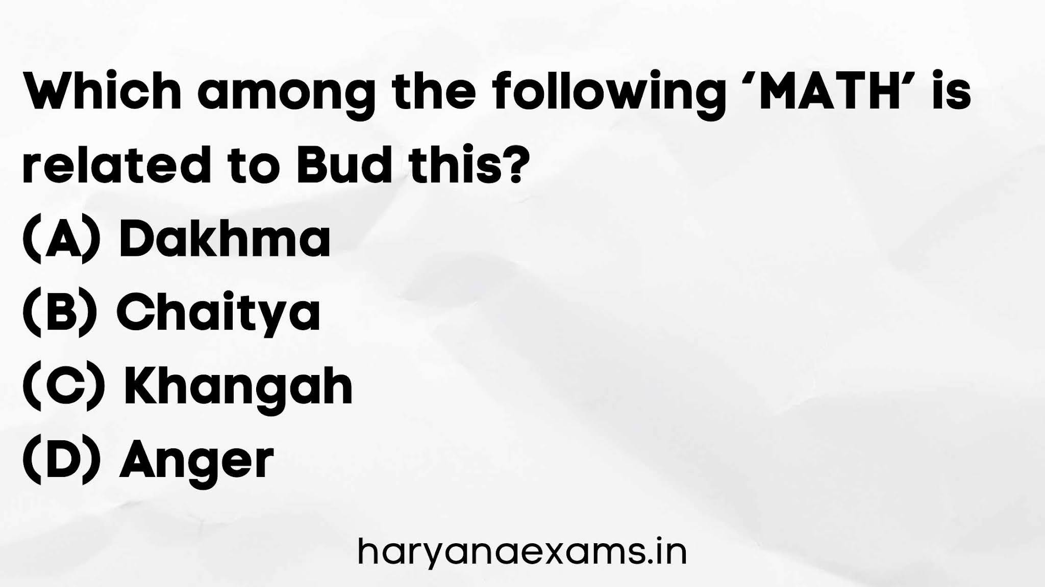 Which among the following 'MATH' is related to Bud this?   (A) Dakhma   (B) Chaitya   (C) Khangah   (D) Anger