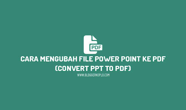 Cara Mengubah Power Point (PPT) ke PDF (Convert PPT to PDF) Secara Online dan Offline