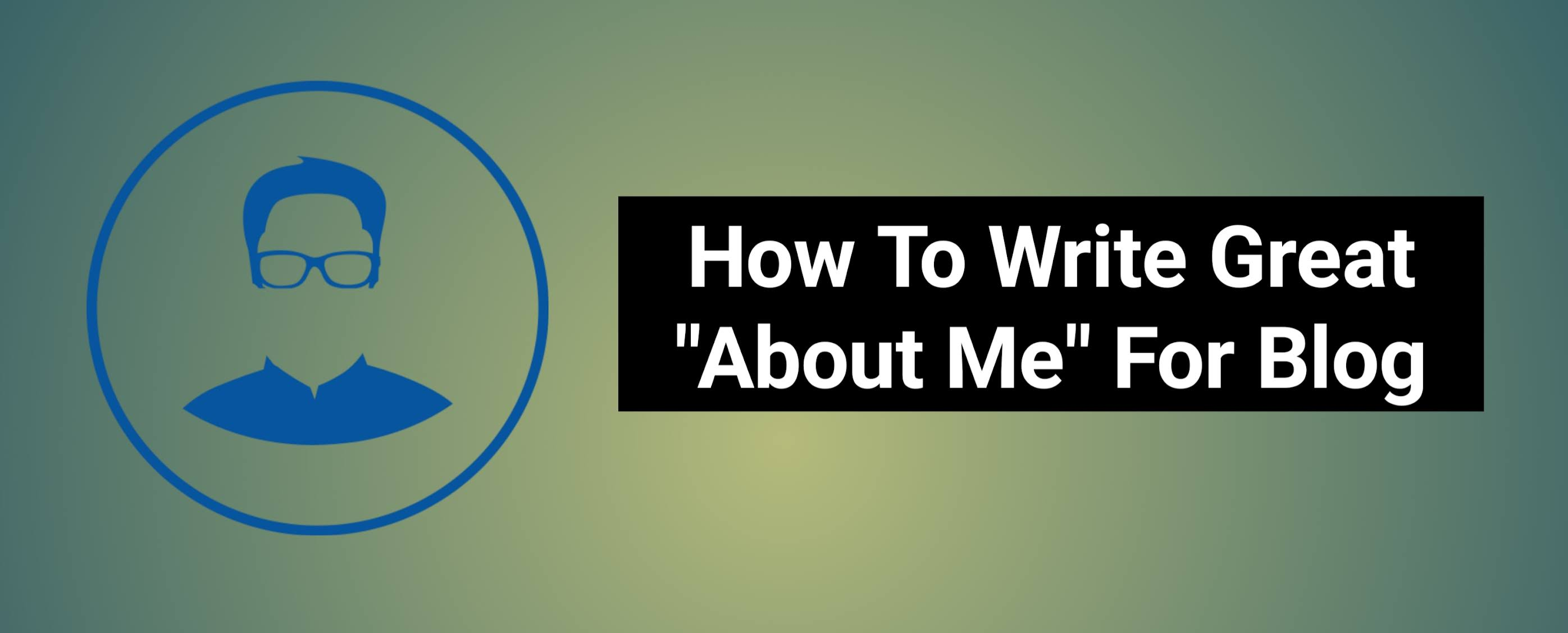 How To Write Great About Me For Blog