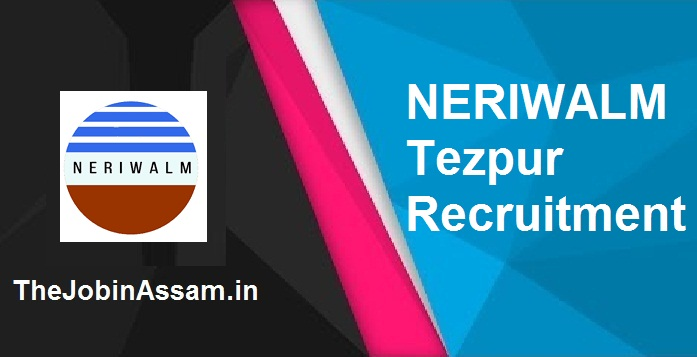 NERIWALM Tezpur Recruitment 2021