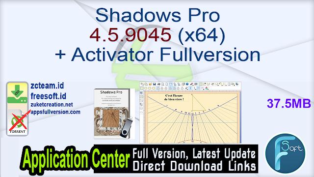 Shadows Pro 4.5.9045 (x64) + Activator Fullversion