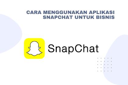 Cara Menggunakan Aplikasi SnapChat untuk bisnis
