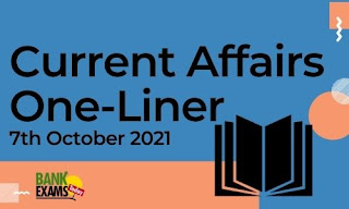 Current Affairs One-Liner: 7th October 2021