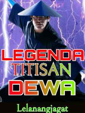 Novel Legenda Titisan Dewa Karya Lelanangjagat Full Episode
