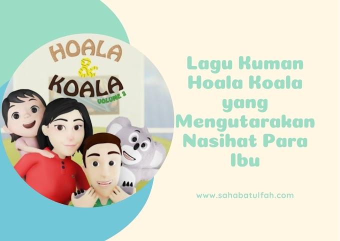 Lagu Kuman Hoala Koala yang Mengutarakan Nasihat Para Ibu