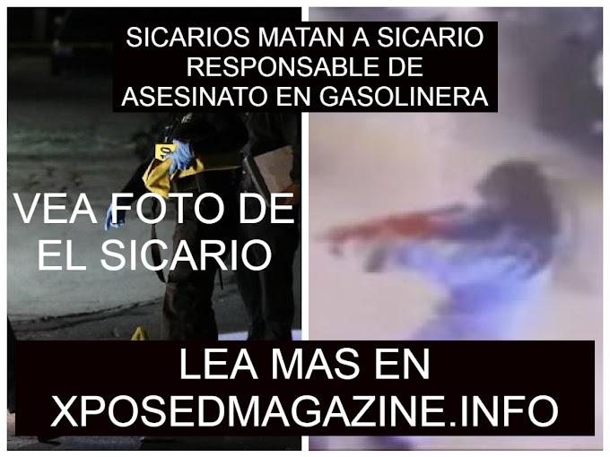 SICARIOS MATAN A SICARIO RESPONSABLE DE ASESINATO EN GASOLINERA