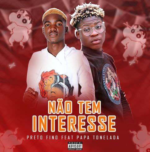Preto Fino Feat. Papa Tonelada - Não Tem Interesse (Afro House) [Download]