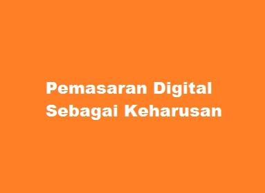 Pemasaran Digital Sebagai Keharusan