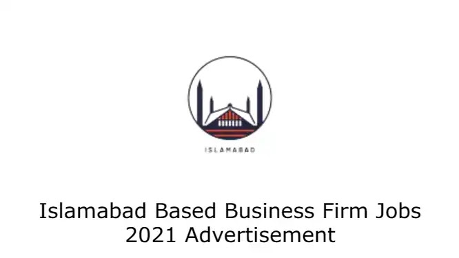 Islamabad Based Business Firm Jobs 2021 Advertisement