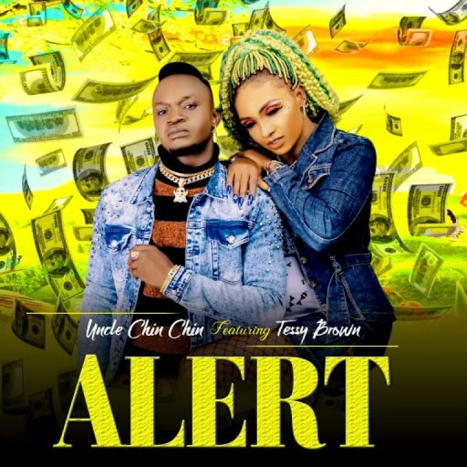 [Music] Uncle Chin Chin Ft Tessy Brown – Alert.mp3