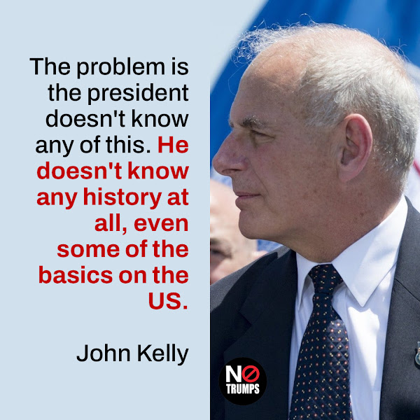 The problem is the president doesn't know any of this. He doesn't know any history at all, even some of the basics on the US. — Gen. John Kelly, Trump's chief of staff