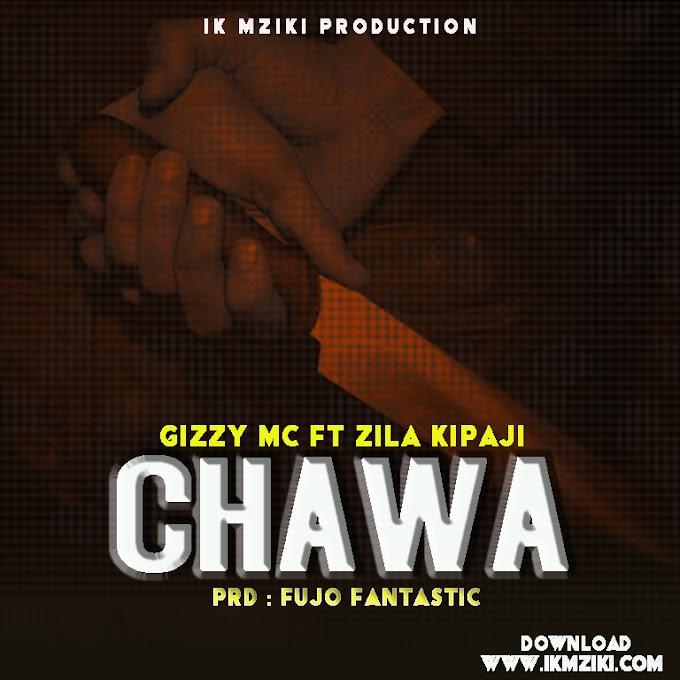 AUDIO | GIZZY MC FT ZILLA KIPAJI - CHAWA | DOWNLOAD NOW