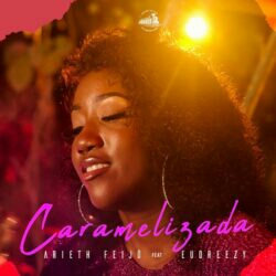 Arieth Feijó feat. Eudreezy - Caramelizada (2021) [Download]