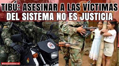 TIBÚ: ASESINAR A LAS VÍCTIMAS DEL SISTEMA NO ES JUSTICIA