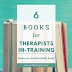 6 Books for Therapists In-Training