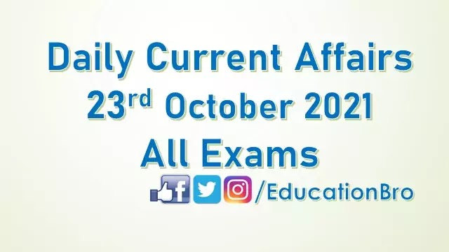Daily Current Affairs 23rd October 2021 For All Government Examinations