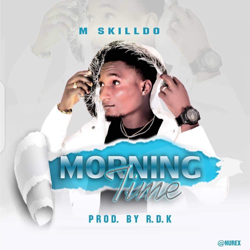 [Music] M Skilldo - Morning time (Prod. R.D.K) #Arewapublisize