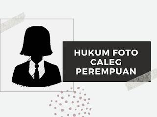 Hukum foto caleg perempuan,foto caleg perempuan