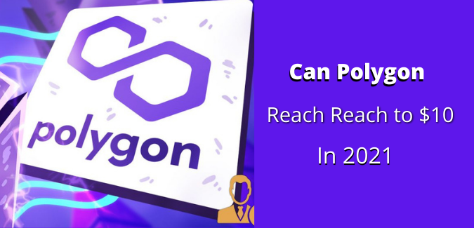 Can Polygon Reach to $10 in 2021?