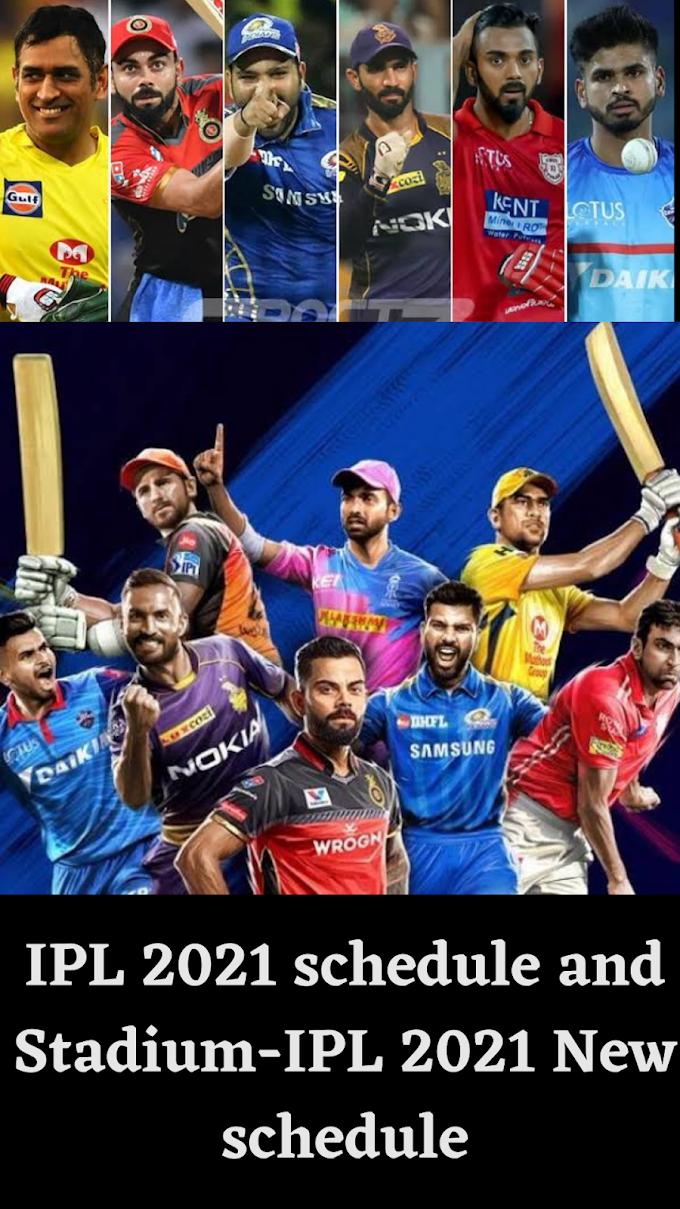 IPL 2021 schedule and Stadium-2021 ipl New schedule.