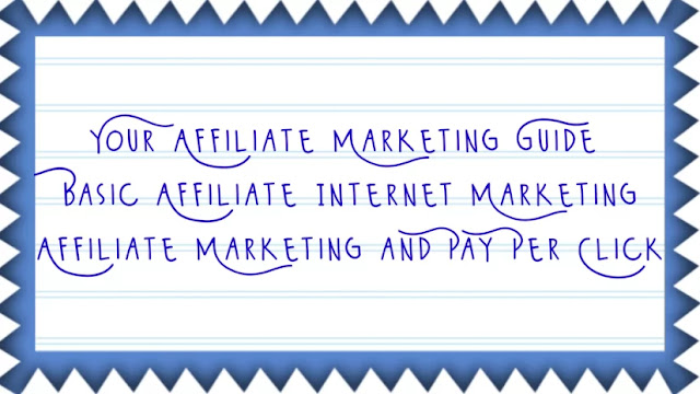 Your Affiliate Marketing Guide   Basic Affiliate Internet Marketing   Affiliate Marketing and Pay Per Click
