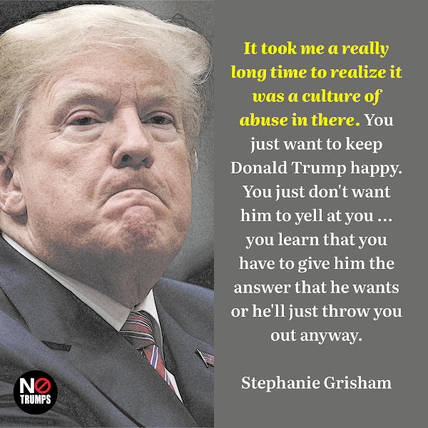 It took me a really long time to realize it was a culture of abuse in there. You just want to keep Donald Trump happy. You just don't want him to yell at you ... you learn that you have to give him the answer that he wants or he'll just throw you out anyway. — Stephanie Grisham, a former White House press secretary and chief of staff to former first lady Melania Trump