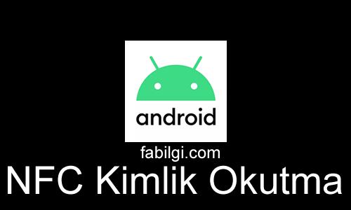 NFC Kimlik Okutma Uygulaması Nasıl Kullanılır Android 2021