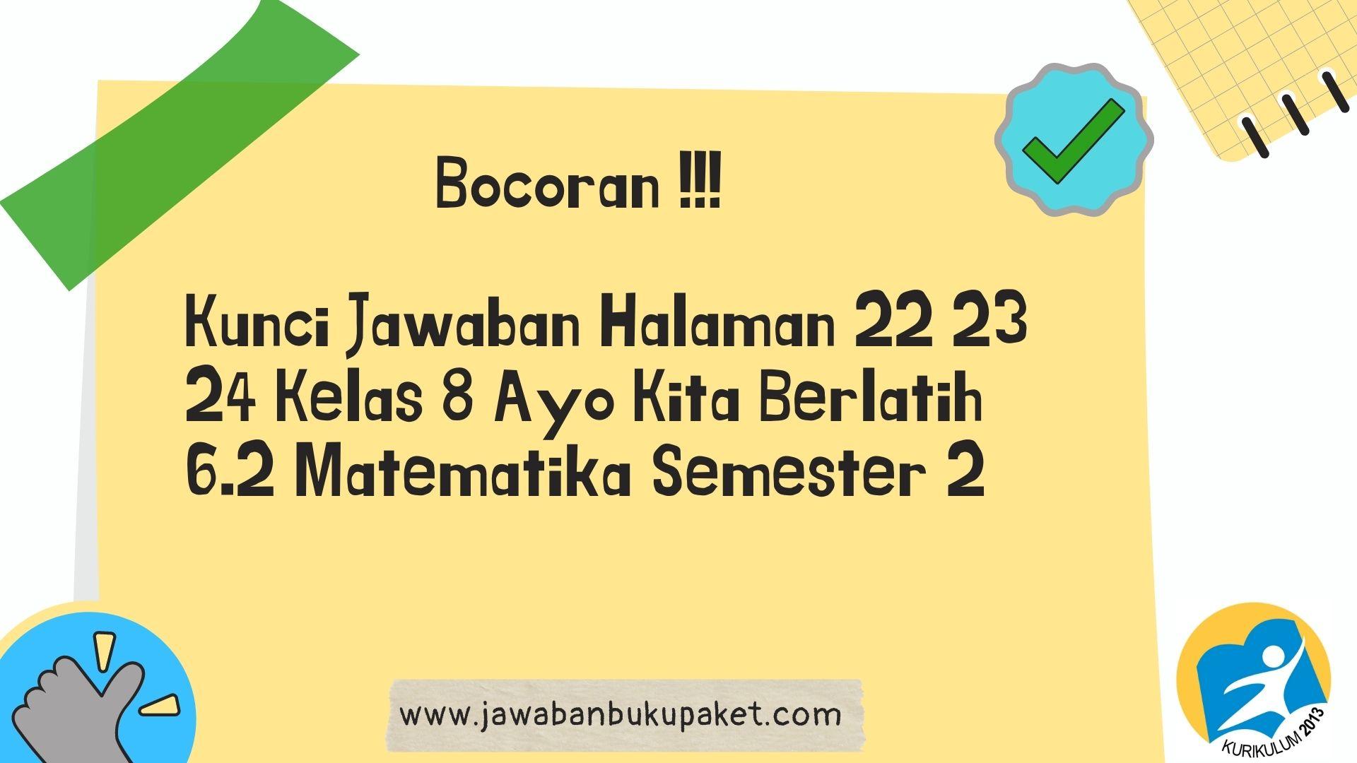 Kunci Jawaban Halaman 22 23 24 Kelas 8 Ayo Kita Berlatih 6.2 Matematika Semester 2 www.jawabanbukupaket.com