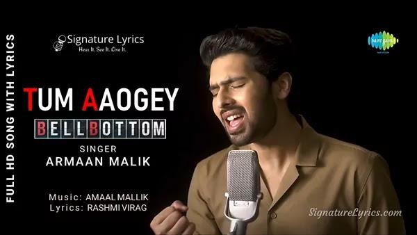 Tum Aaogey Lyrics - BellBottom   Armaan Malik