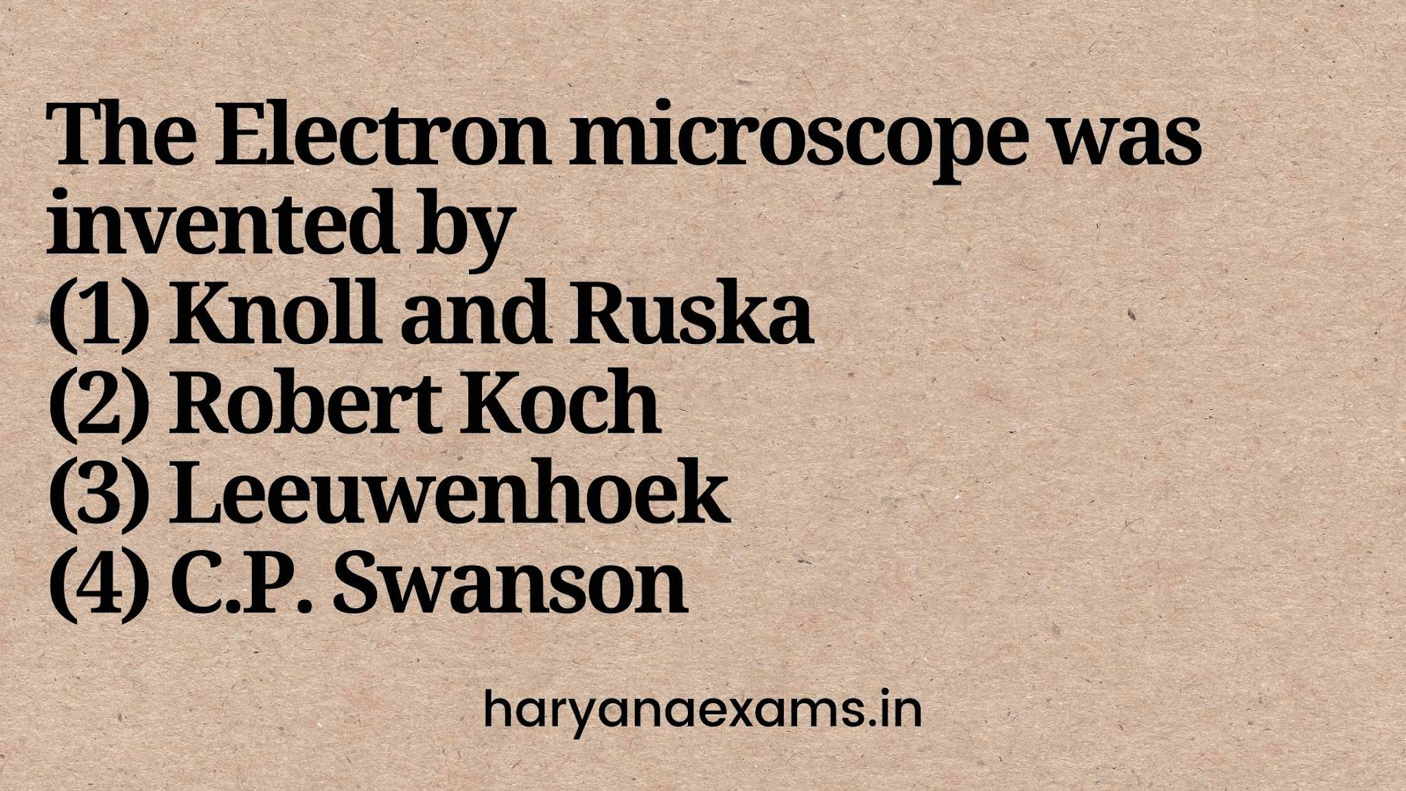 The Electron microscope was invented by   (1) Knoll and Ruska   (2) Robert Koch   (3) Leeuwenhoek   (4) C.P. Swanson