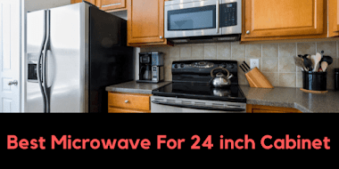 Top 10 Best Microwave For 24 inch Cabinet (Step by Step Guide)