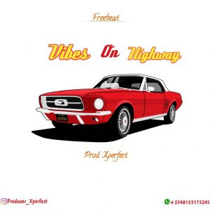 Download Freebeat:- Vibez On HighWay (Prod By Xperfect)