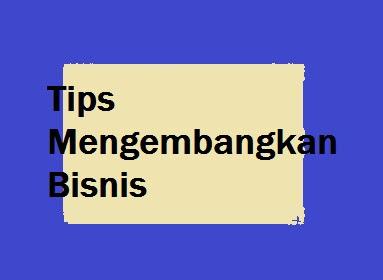 Tips Mengembangkan Bisnis