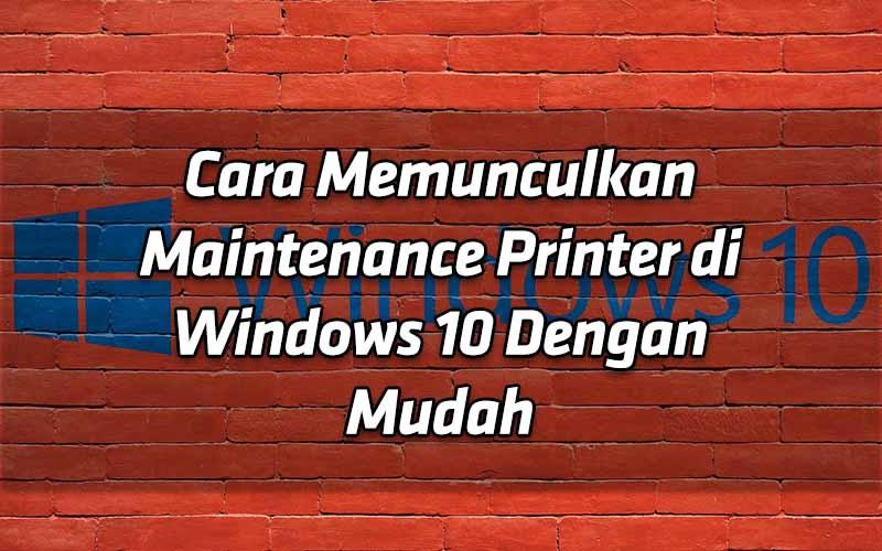 cara-memunculkan-maintenance-printer-di-windows-10-dengan-mudah