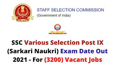 Sarkari Exam: SSC Various Selection Post IX (Sarkari Naukri) Exam Date Out 2021 - For (3200) Vacant Jobs
