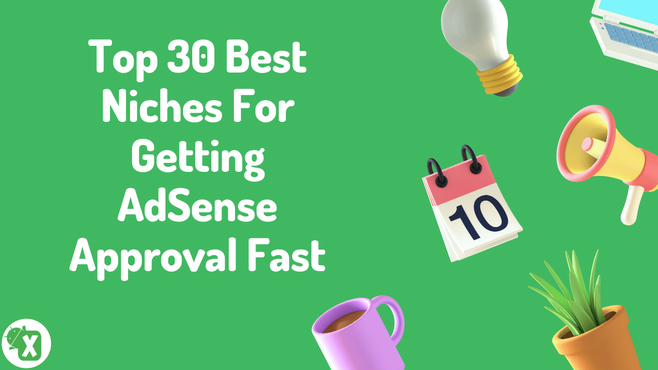 Top 30 Best Niches For Getting AdSense Approval Fast