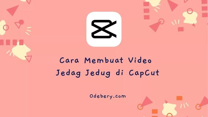 Cara Membuat Video Jedag Jedug di CapCut