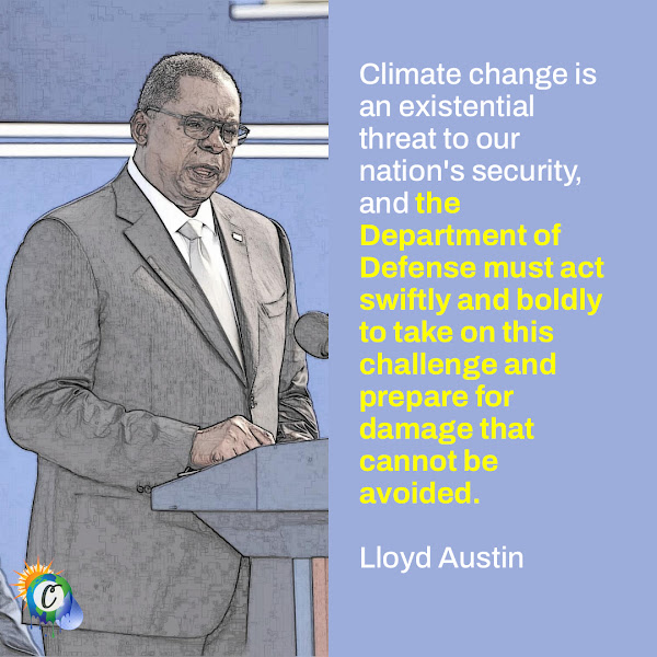 Climate change is an existential threat to our nation's security, and the Department of Defense must act swiftly and boldly to take on this challenge and prepare for damage that cannot be avoided. — Defense Secretary Lloyd Austin