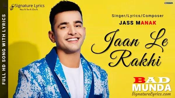 JAAN LE RAKHI Lyrics - Jass Manak   BAD MUNDA