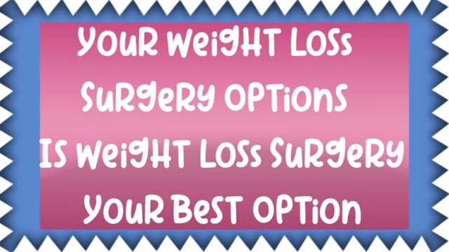 Your Weight Loss Surgery Options | Is Weight Loss Surgery Your Best Option?    Are you looking to lose weight? If you are, you likely already know that you have a number of different options. For instance, you can go about losing weight naturally, with the use of exercise and healthy eating. You can also lose weight with the assistance of weight loss products, like diet pills. Another option that you have is weight loss surgery. Although all of the previous weight loss methods are popular, weight loss surgery is rapidly increasing in popularity.  Your Weight Loss Surgery Options  Are you looking to lose weight? If you are, you likely already know that you have a number of different options. For instance, you can go about losing weight naturally, with the use of exercise and healthy eating. You can also lose weight with the assistance of weight loss products, like diet pills. Another option that you have is weight loss surgery. Although all of the previous weight loss methods are popular, weight loss surgery is rapidly increasing in popularity.  If you are interested in undergoing weight loss surgery, you are not alone. As previously mentioned, weight loss surgery is increasing in popularity. If you have never considered weight loss surgery before, you may be wondering what all of your options are. While there are a number of different weight loss surgical procedures that you can undergo, you will find that there are two main procedures. These procedures, which include gastric bypass surgery and lap-band surgery, are outlined below.  Gastric bypass surgery is a weight loss surgery that involves the stapling of the stomach. That is why this procedure is also commonly referred to as stomach stapling. When undergoing gastric bypass surgery, your surgeon will portion off some of your stomach, making a smaller pouch. Your intestine will then be rerouted, making it so that your food consumption only impacts a portion of your stomach. This is what makes it possible for you 