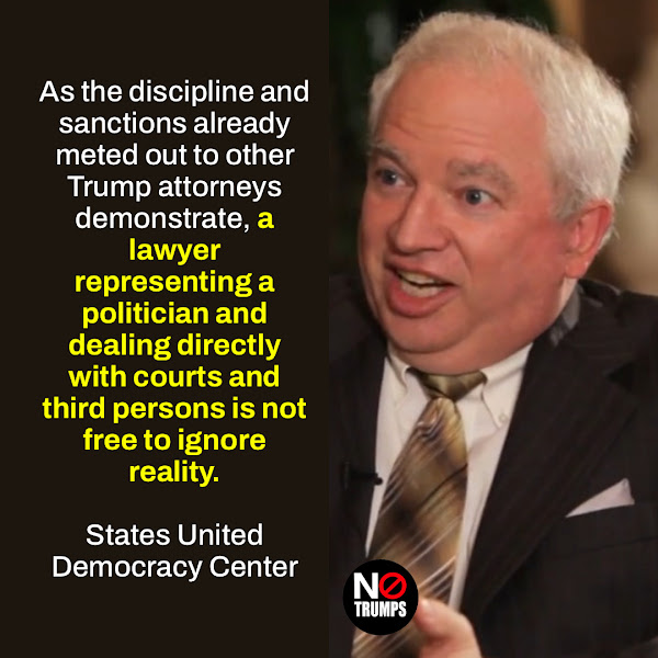 As the discipline and sanctions already meted out to other Trump attorneys demonstrate, a lawyer representing a politician and dealing directly with courts and third persons is not free to ignore reality. — States United Democracy Center
