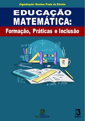 Educação Matemática: Formação, Práticas e Inclusão - Volume 3