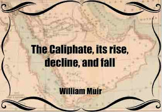 The Caliphate, its rise, decline, and fall