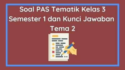 Soal PAS Tematik Kelas 3 Semester 1 dan Kunci Jawaban Tema 2